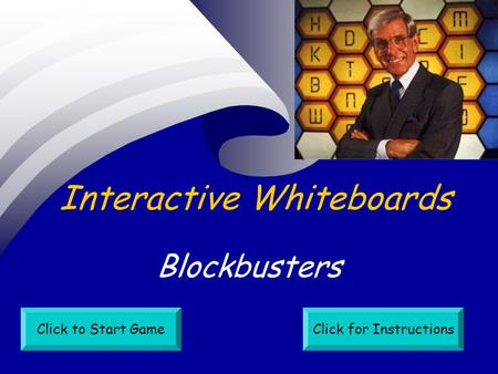 Interactive Whiteboards Blockbusters Click to Start GameClick for Instructions.
