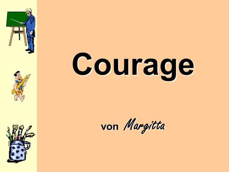 Courage von Margitta.