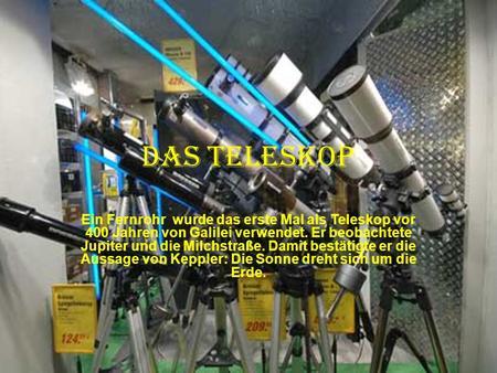 Das teleskop ein fernrohr wurde das erste mal als teleskop vor 400