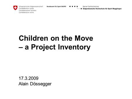 Children on the Move – a Project Inventory 17.3.2009 Alain Dössegger.