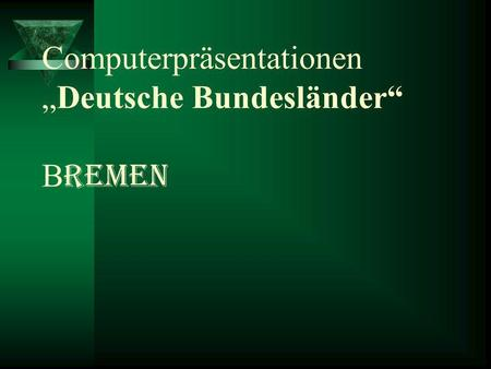 "Computerpräsentationen ""Deutsche Bundesländer"" Bremen"