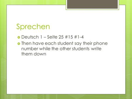 Sprechen Deutsch 1 – Seite 25 #15 #1-4 Then have each student say their phone number while the other students write them down.