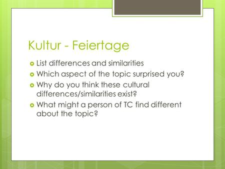 Kultur - Feiertage List differences and similarities Which aspect of the topic surprised you? Why do you think these cultural differences/similarities.