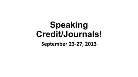 Speaking Credit/Journals! September 23-27, 2013. Deutsch 1 What do you do in your free time? I play piano. You play guitar. They play volleyball.