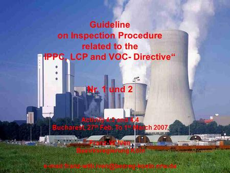 Franz-Willi Iven, STE District Government of Cologne Bucharest, Feb 27 to Mar 01, 2007 Component 4: Operational Duties / Integrated Permitting Procedure.