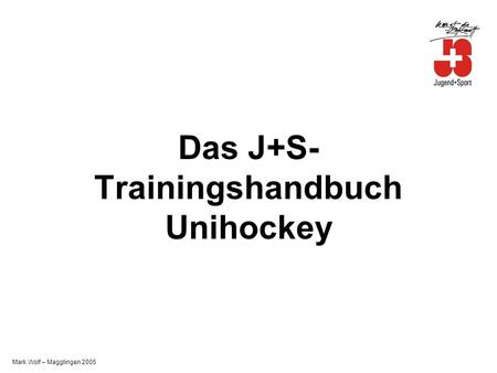 Mark Wolf – Magglingen 2005 Das J+S- Trainingshandbuch Unihockey.