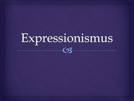 Expressionismus.