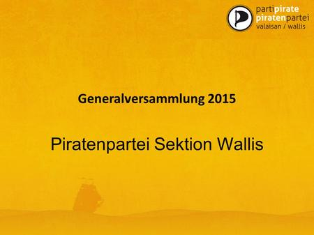 Generalversammlung 2015 Piratenpartei Sektion Wallis.