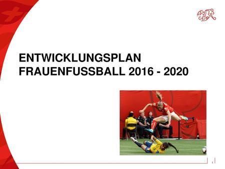 Entwicklungsplan Frauenfussball - ppt herunterladen