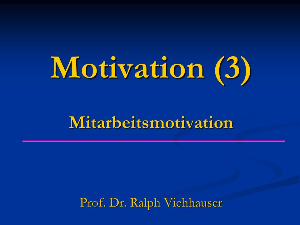 Motivation (3) Mitarbeitsmotivation