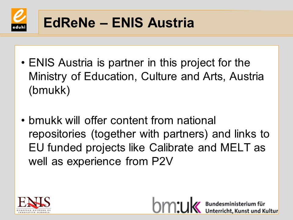 EdReNe – ENIS Austria ENIS Austria is partner in this project for the Ministry of Education, Culture and Arts, Austria (bmukk)