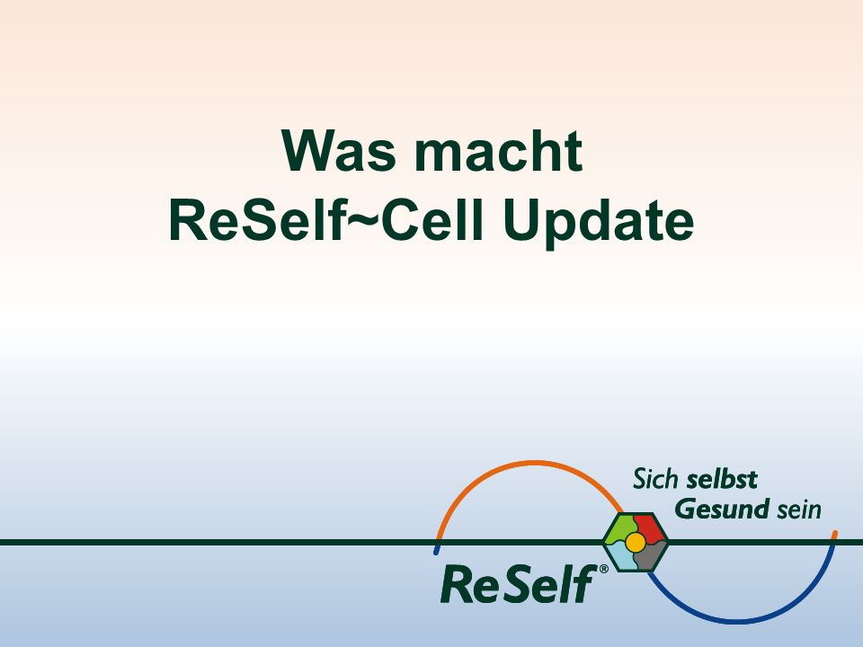 Was macht ReSelf~Cell Update