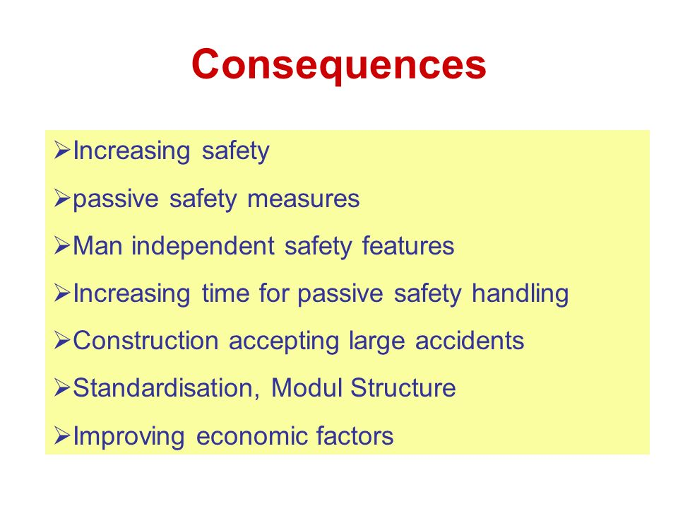Consequences Increasing safety passive safety measures