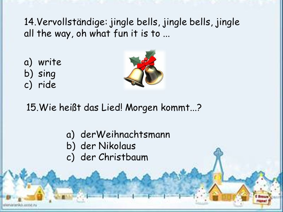 14.Vervollständige: jingle bells, jingle bells, jingle all the way, oh what fun it is to ...