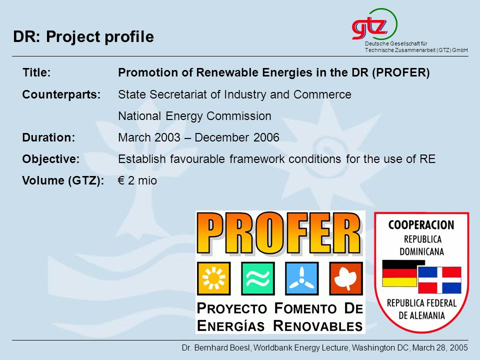 DR: Project profile Title: Promotion of Renewable Energies in the DR (PROFER) Counterparts: State Secretariat of Industry and Commerce.