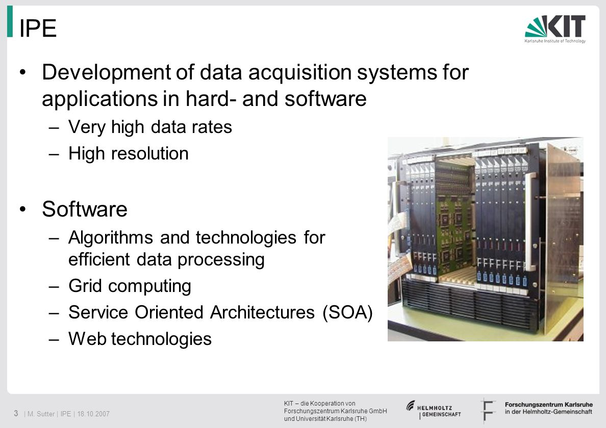 IPE Development of data acquisition systems for applications in hard- and software. Very high data rates.