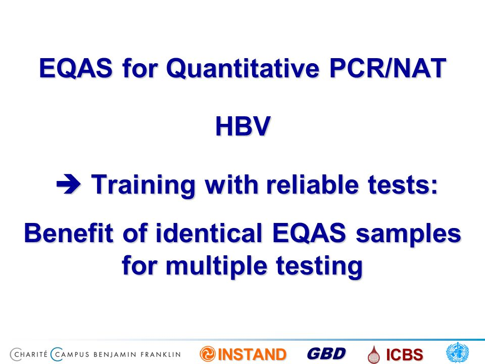 EQAS for Quantitative PCR/NAT HBV  Training with reliable tests: Benefit of identical EQAS samples for multiple testing