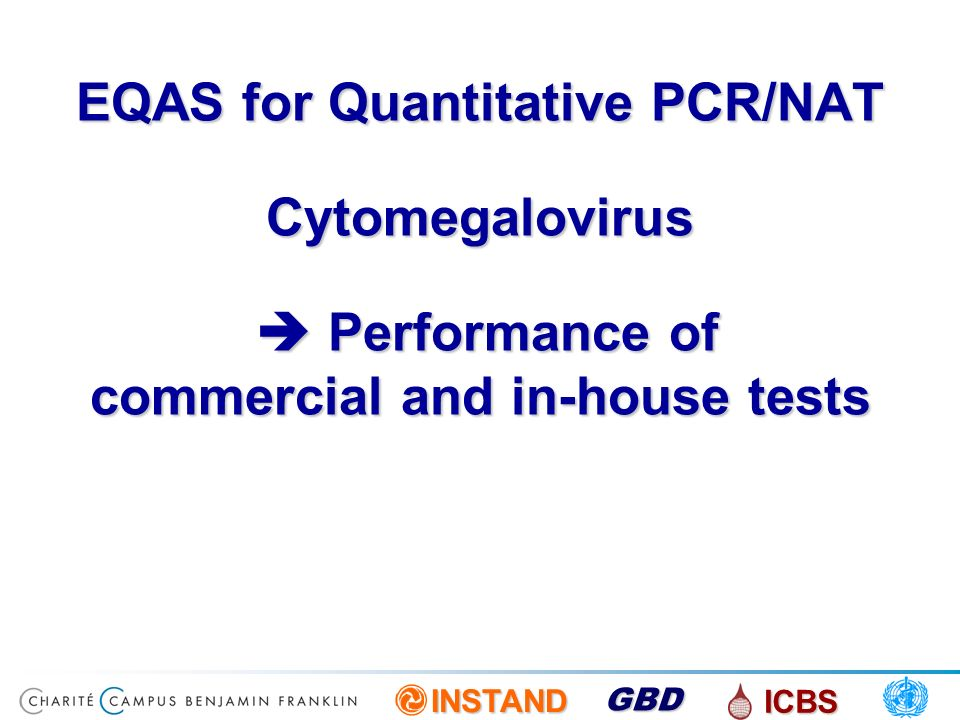 EQAS for Quantitative PCR/NAT Cytomegalovirus  Performance of commercial and in-house tests