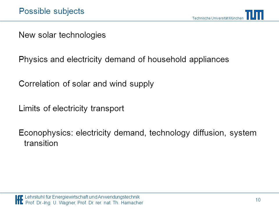 Possible subjects New solar technologies. Physics and electricity demand of household appliances. Correlation of solar and wind supply.