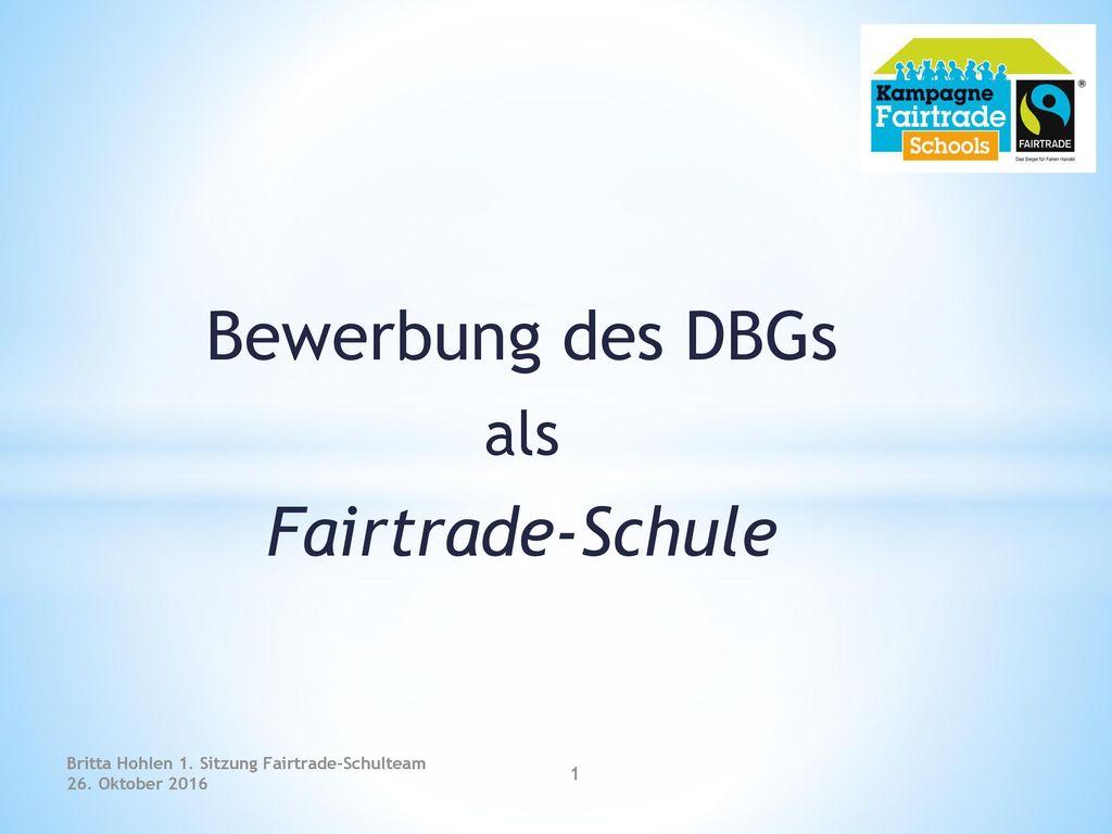 bewerbung des dbgs als fairtrade schule - Bewerbung Schule