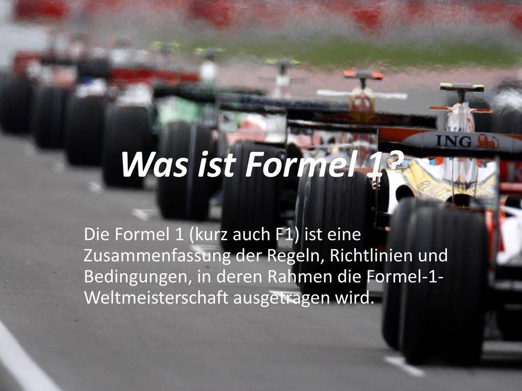 Was ist Formel 1? Die Formel 1 (kurz auch F1) ist eine ...
