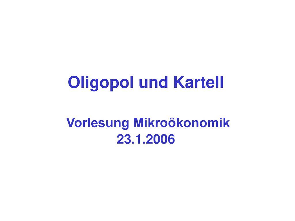 Oligopol Und Kartell Vorlesung Mikroökonomik Ppt Herunterladen