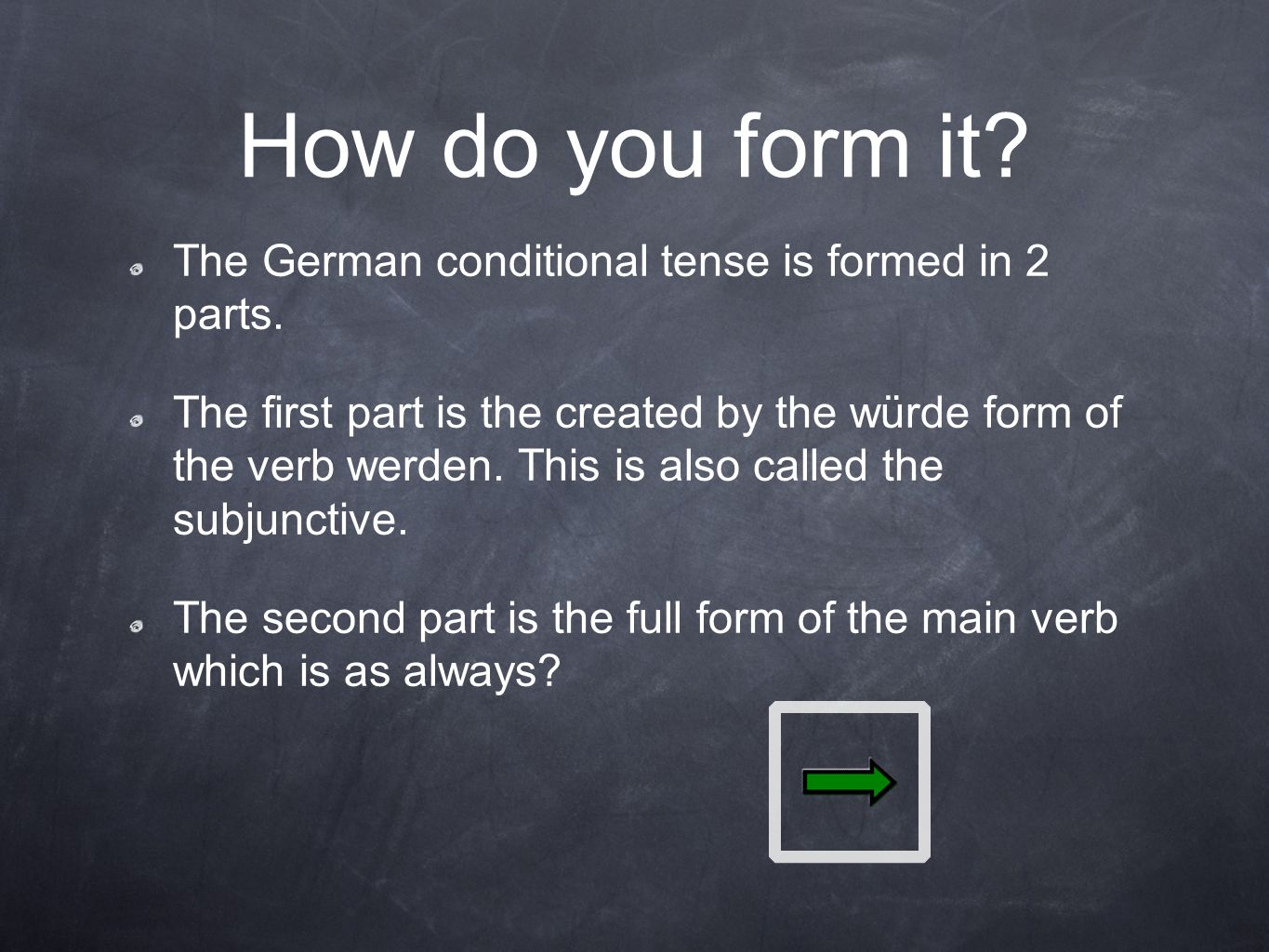 How do you form it The German conditional tense is formed in 2 parts.