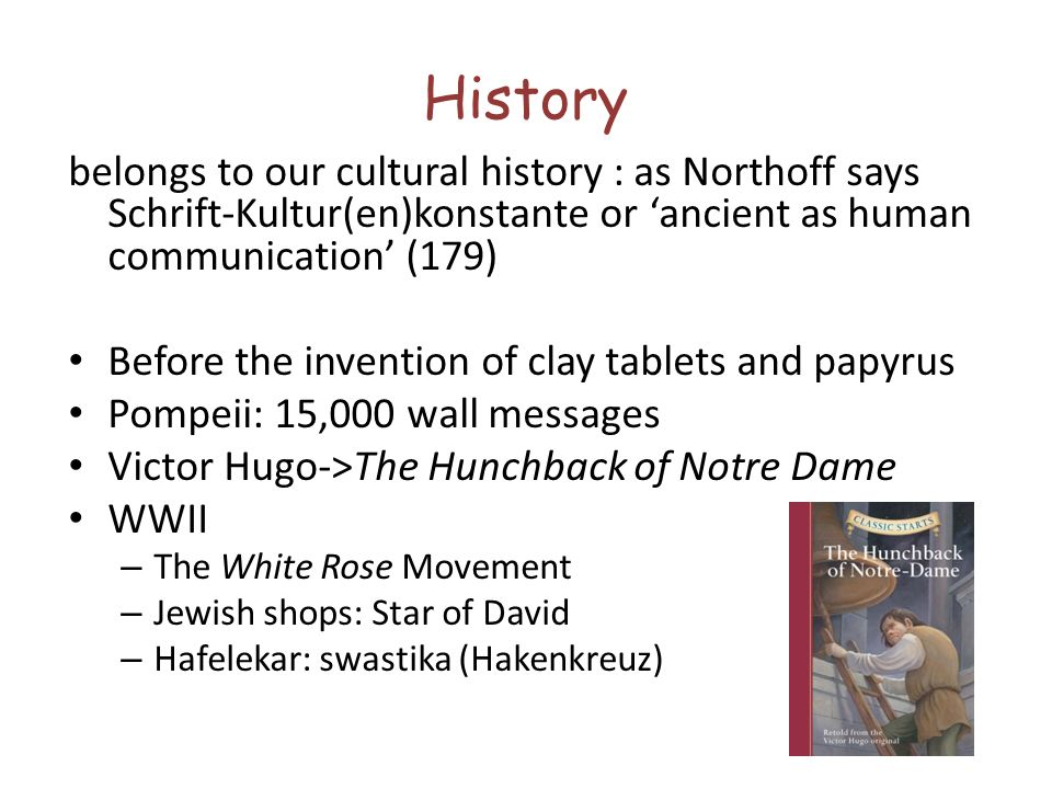 History belongs to our cultural history : as Northoff says Schrift-Kultur(en)konstante or 'ancient as human communication' (179)