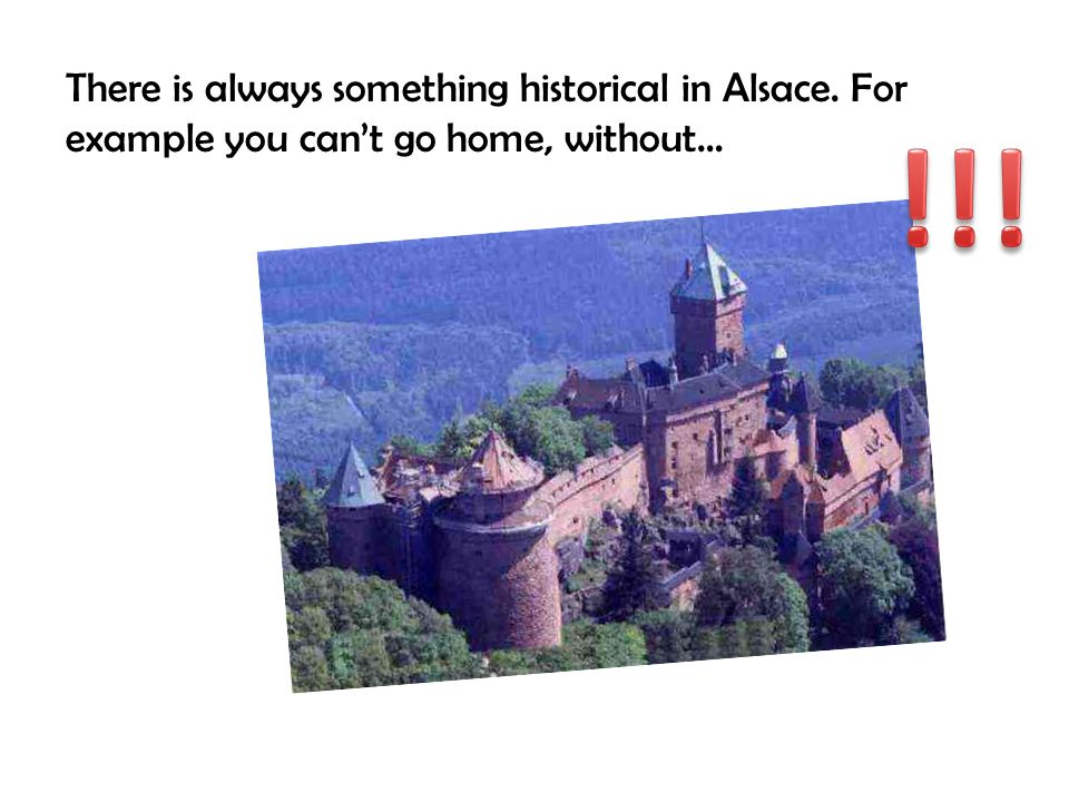 There is always something historical in Alsace
