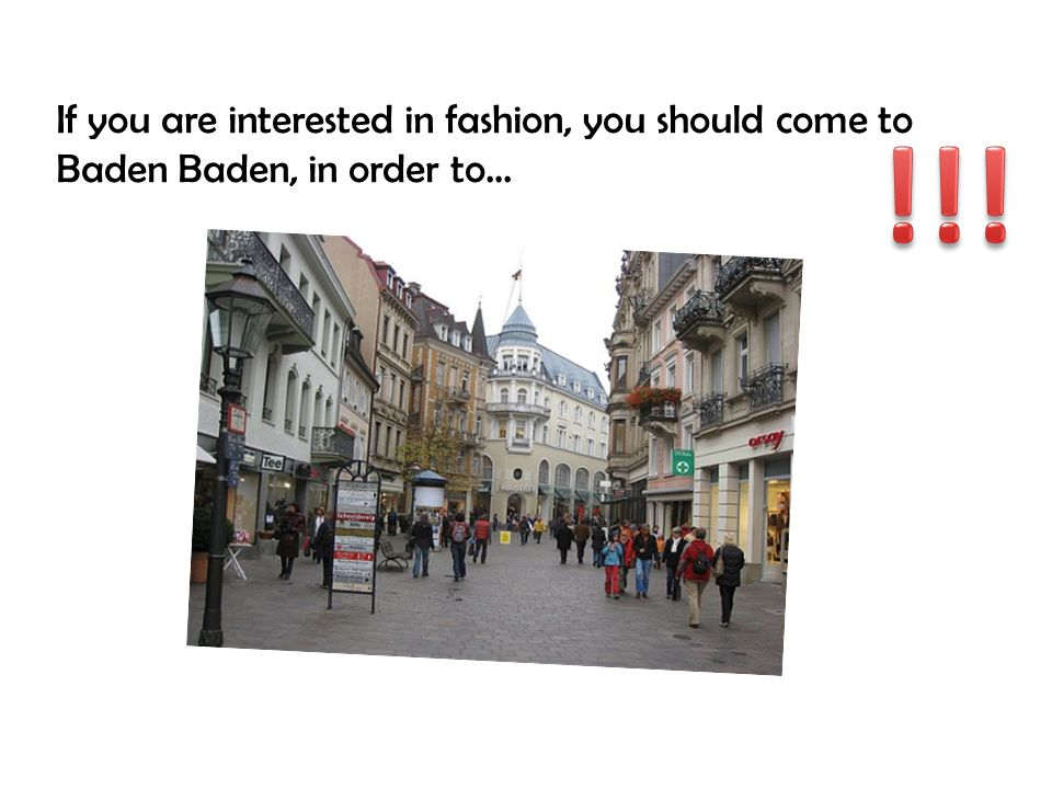 If you are interested in fashion, you should come to Baden Baden, in order to…