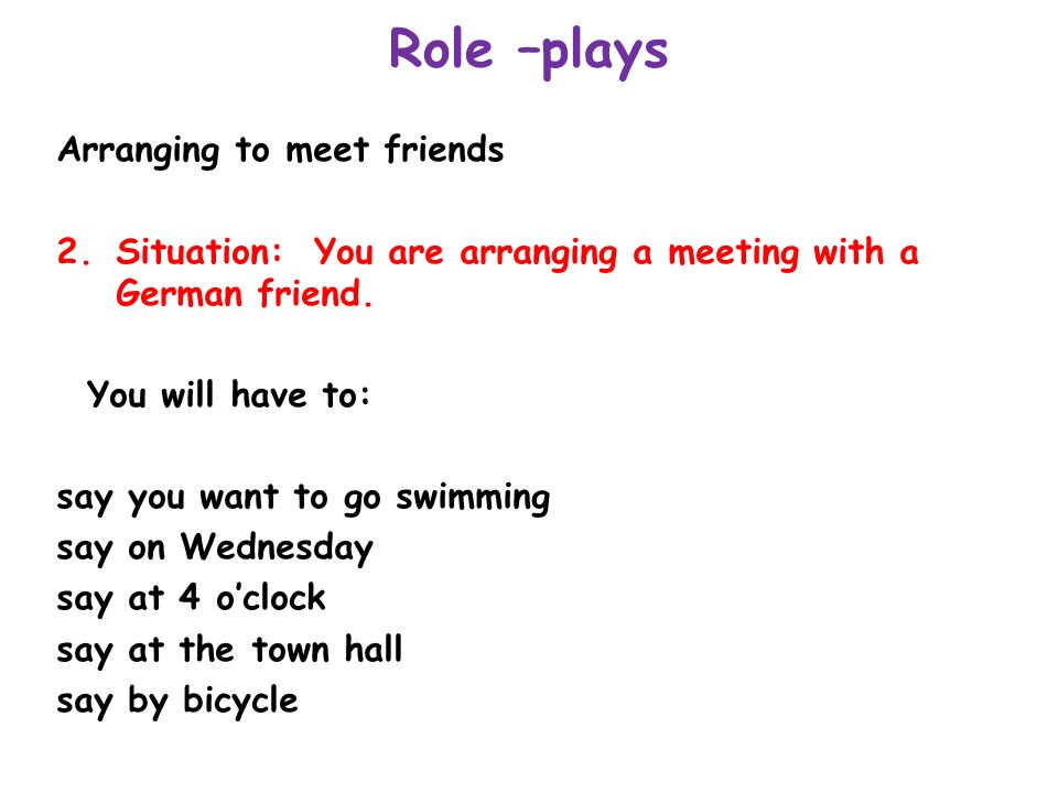 Role –plays Arranging to meet friends