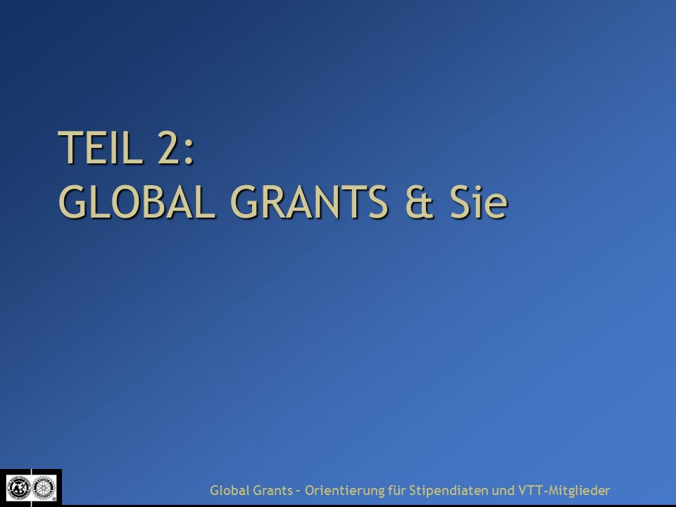 TEIL 2: GLOBAL GRANTS & Sie