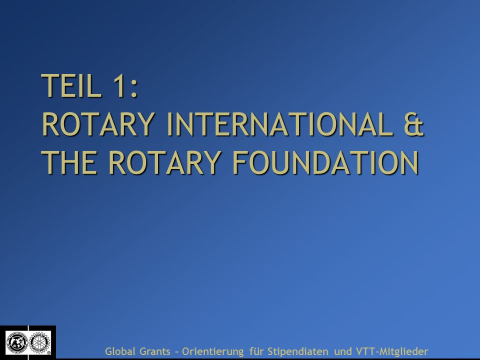 TEIL 1: ROTARY INTERNATIONAL & THE ROTARY FOUNDATION