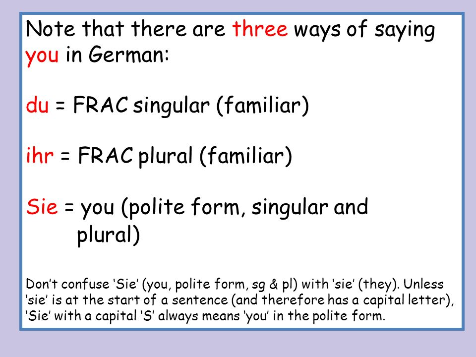 Note that there are three ways of saying you in German: