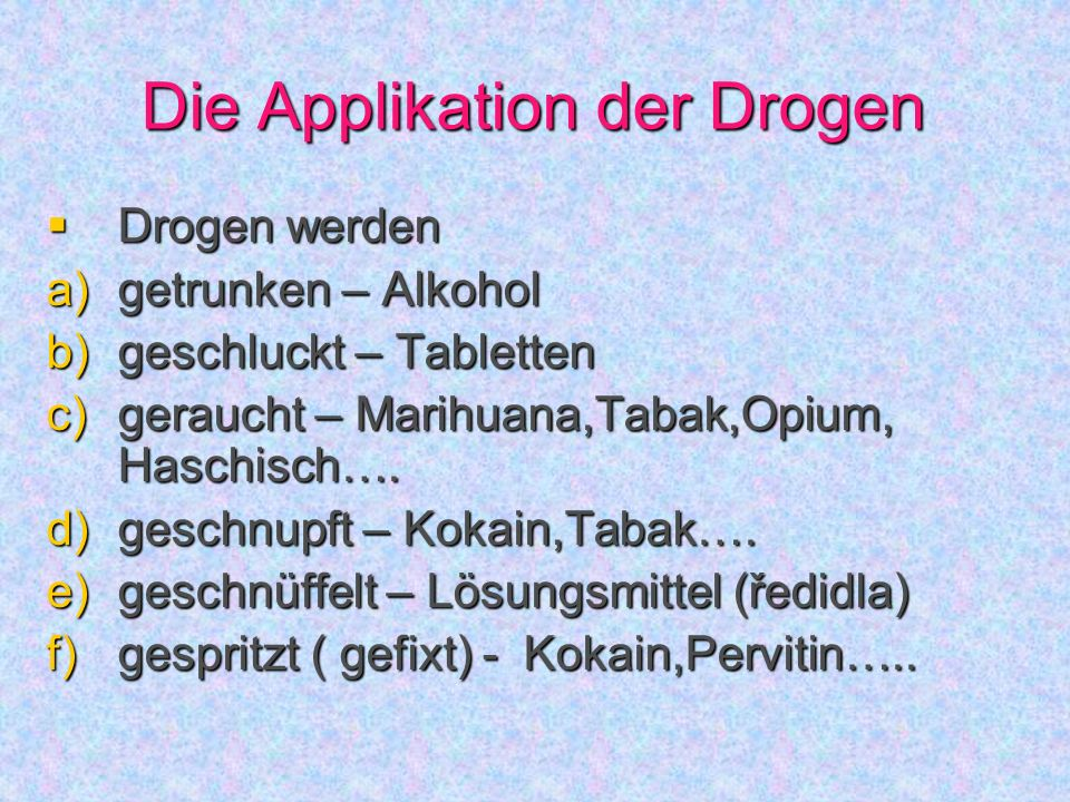 Die Applikation der Drogen