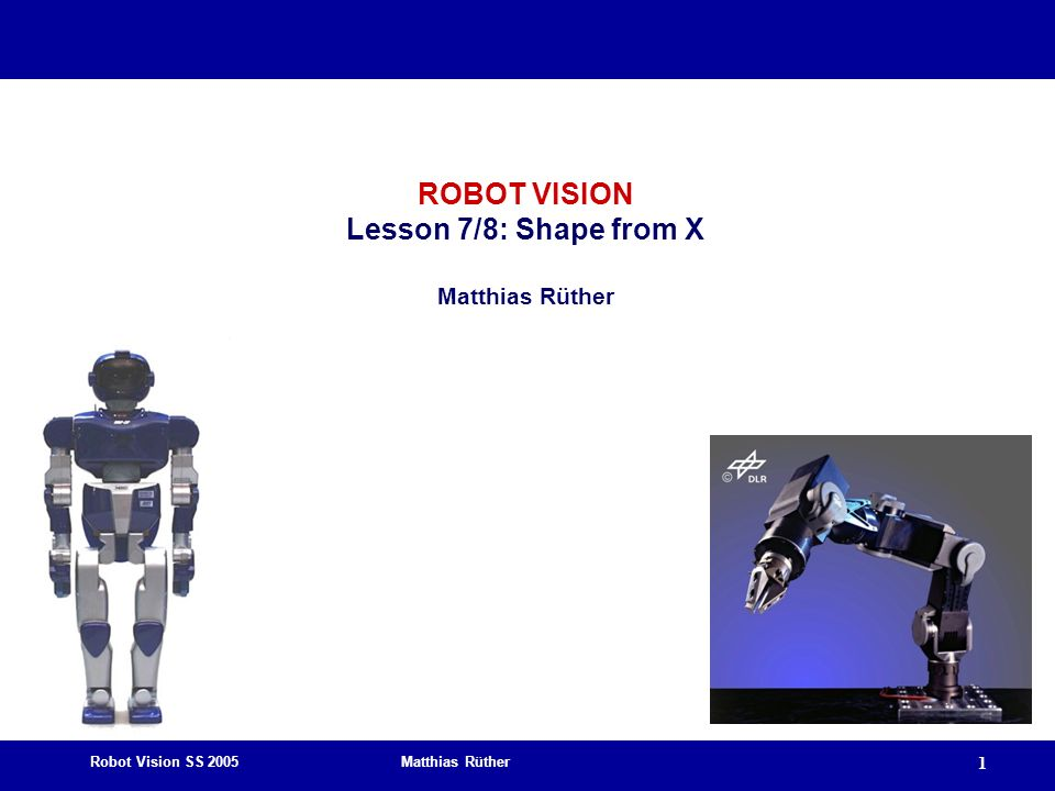 ROBOT VISION Lesson 7/8: Shape from X Matthias Rüther