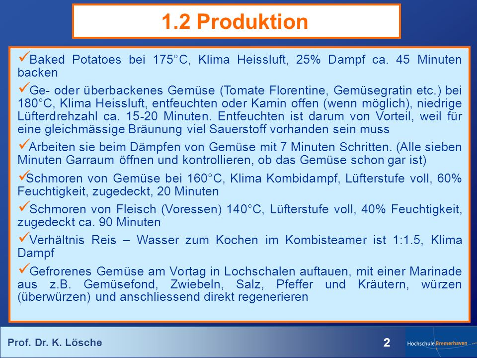 1.2 Produktion Baked Potatoes bei 175°C, Klima Heissluft, 25% Dampf ca. 45 Minuten backen.