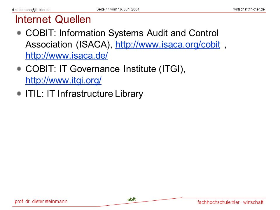 Internet Quellen COBIT: Information Systems Audit and Control Association (ISACA), http://www.isaca.org/cobit , http://www.isaca.de/