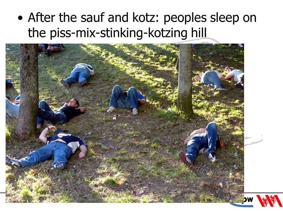 After the sauf and kotz: peoples sleep on the piss-mix-stinking-kotzing hill