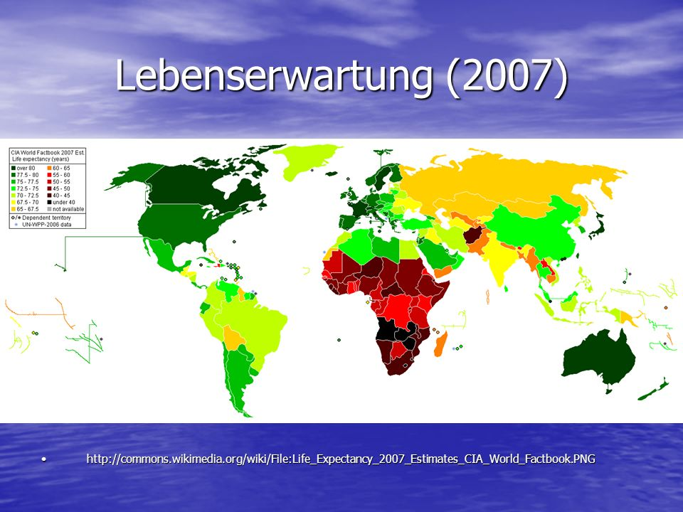 Lebenserwartung (2007) http://commons.wikimedia.org/wiki/File:Life_Expectancy_2007_Estimates_CIA_World_Factbook.PNG.