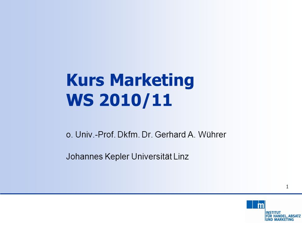 Kurs Marketing WS 2010/11 o. Univ.-Prof. Dkfm. Dr. Gerhard A. Wührer