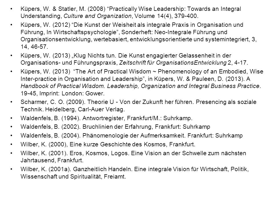 Küpers, W. & Statler, M. (2008) Practically Wise Leadership: Towards an Integral Understanding, Culture and Organization, Volume 14(4), 379-400.