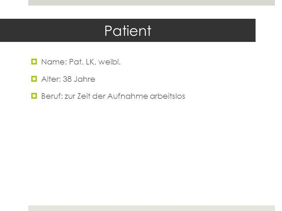 Patient Name: Pat. LK, weibl. Alter: 38 Jahre