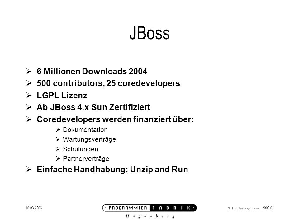 JBoss 6 Millionen Downloads 2004 500 contributors, 25 coredevelopers