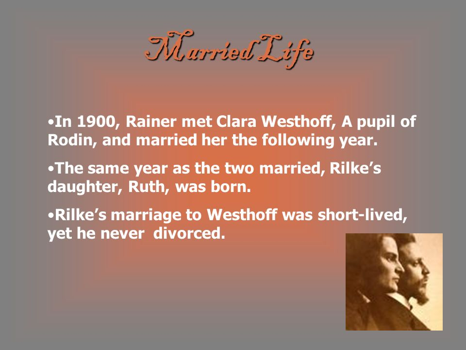 Married Life In 1900, Rainer met Clara Westhoff, A pupil of Rodin, and married her the following year.