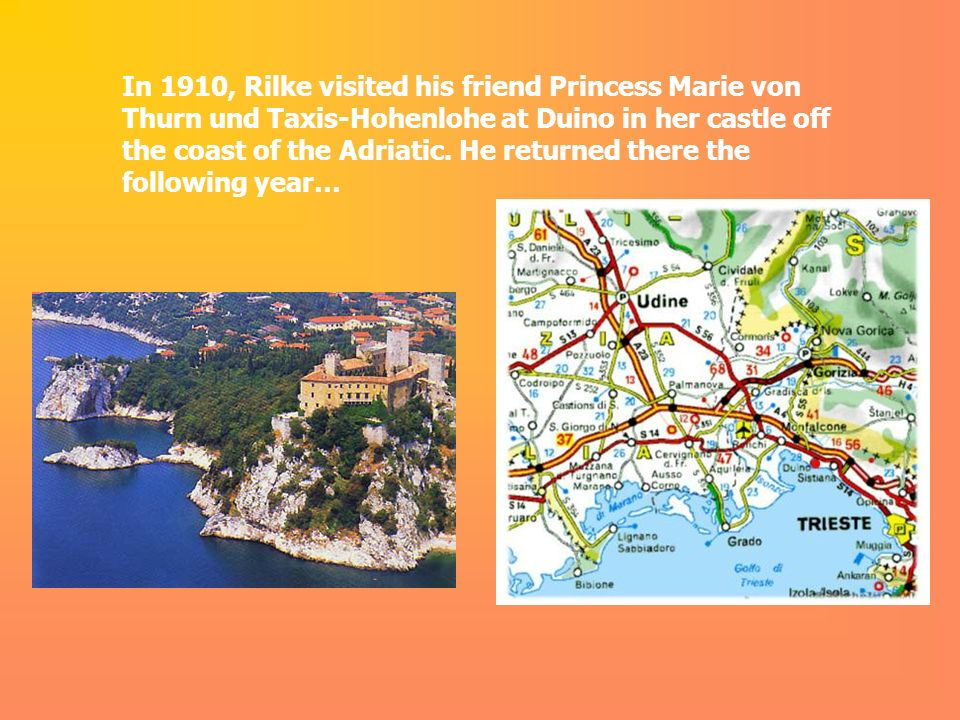 In 1910, Rilke visited his friend Princess Marie von Thurn und Taxis-Hohenlohe at Duino in her castle off the coast of the Adriatic.