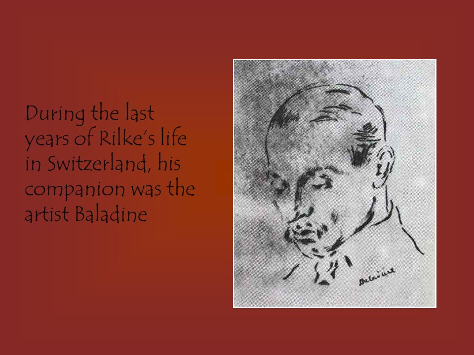 During the last years of Rilke's life in Switzerland, his companion was the artist Baladine