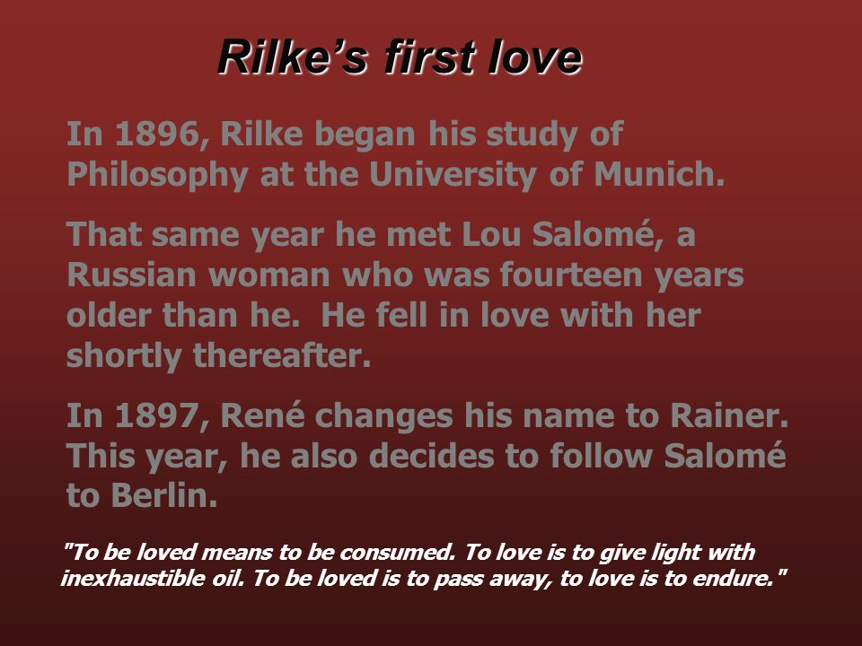 Rilke's first love In 1896, Rilke began his study of Philosophy at the University of Munich.