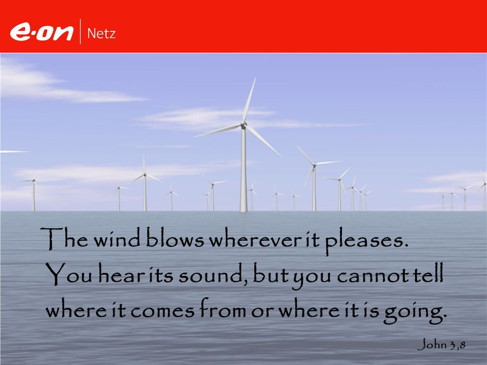 The wind blows wherever it pleases.