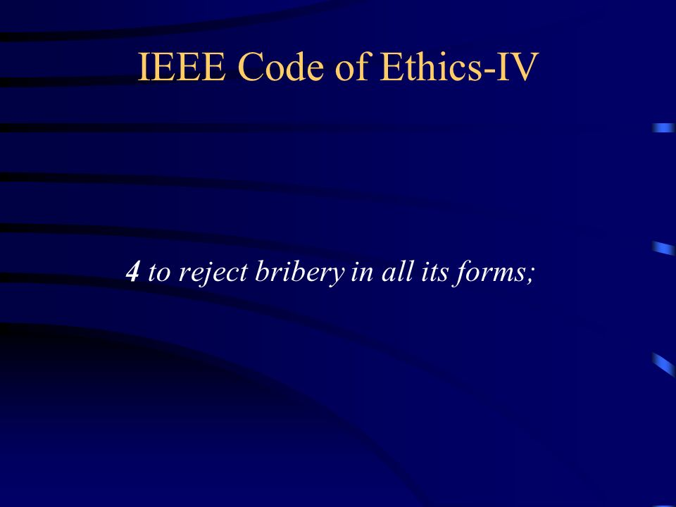 IEEE Code of Ethics-IV 4 to reject bribery in all its forms;